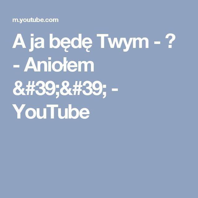 A ja będę Twym - ♥ - Aniołem '' - YouTube