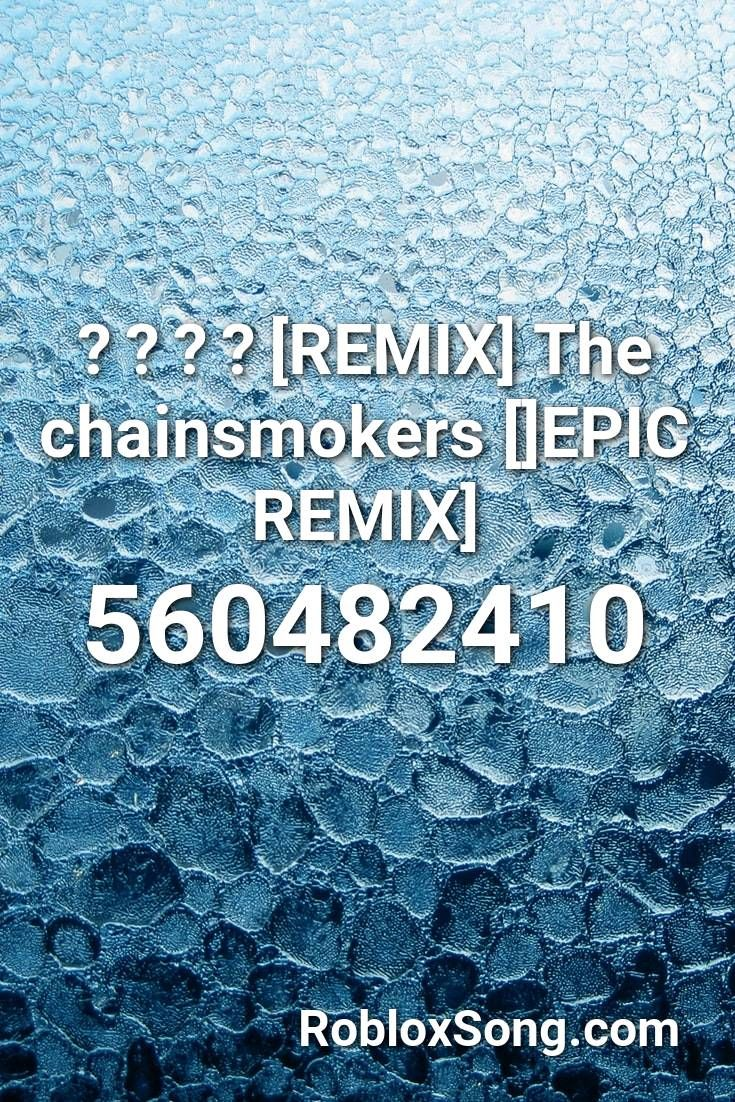Remix The Chainsmokers Epic Remix Roblox Id