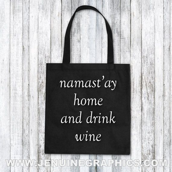 Tote Bag Namastay home and drink wine funny by JenuineGraphics