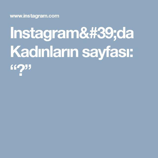 """Instagram'da Kadınların sayfası: """"😍"""""""