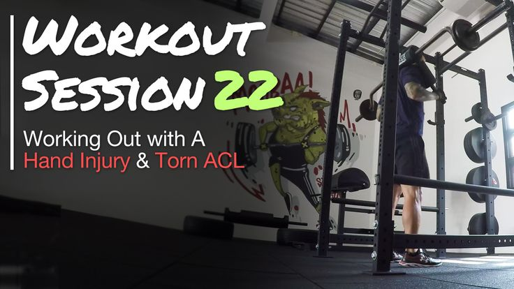 Working Out with a Hand Injury and Torn ACL - Workout Session 22