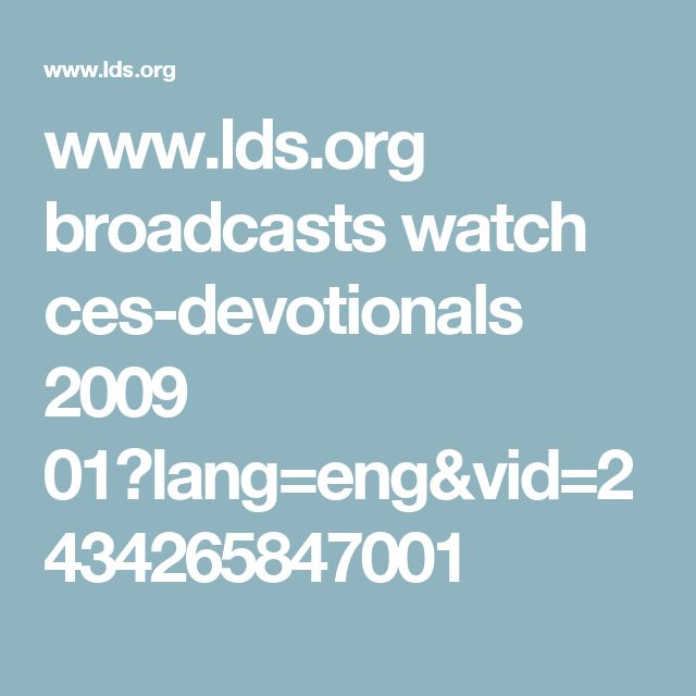 www.lds.org broadcasts watch ces-devotionals 2009 01?lang=eng&vid=2434265847001
