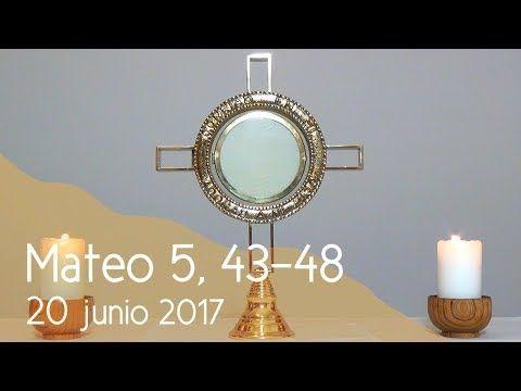 MI RINCON ESPIRITUAL: Orar con el Evangelio 20 06 2017 (Mateo 5, 43-48)....