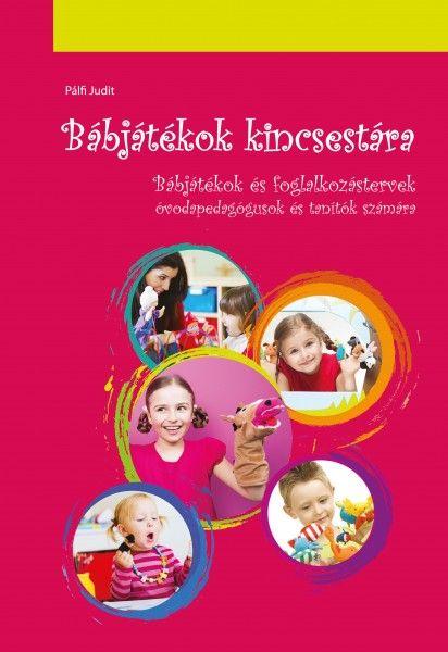 Bábjátékok kincsestára - Bábjátékok és foglalkozástervek óvodapedagógusok és tanítók számára.