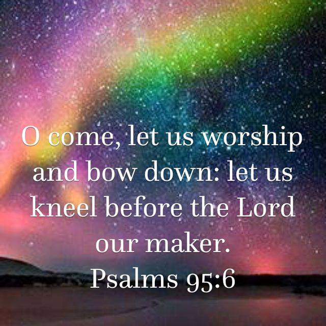 Psalms 95:6 KJV