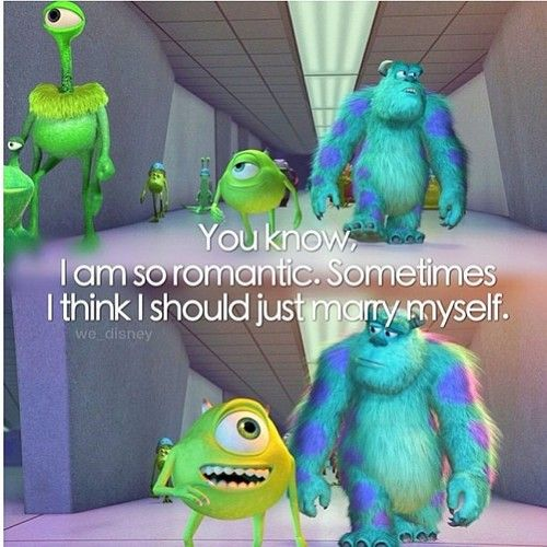 Monsters Inc. ...real words of wisdom there ;)