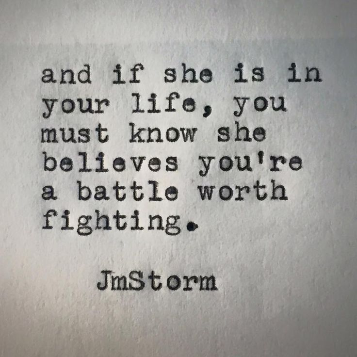 And if she is in your life, you must know she believes you're a battle worth fighting.