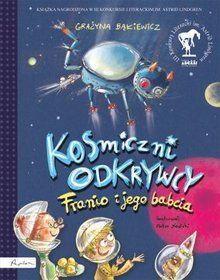 Kosmiczni odkrywcy. Franio i jego babcia-Bąkiewicz Grażyna