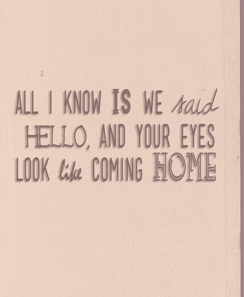 "I love the line ""your eyes looked like coming home"""