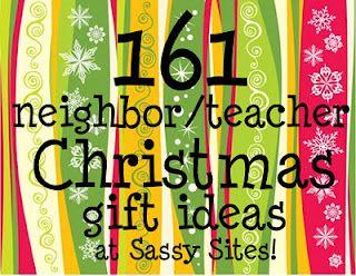 161 neighbor/teacher gift ideas (or coworker or friends...lots of great ideas)