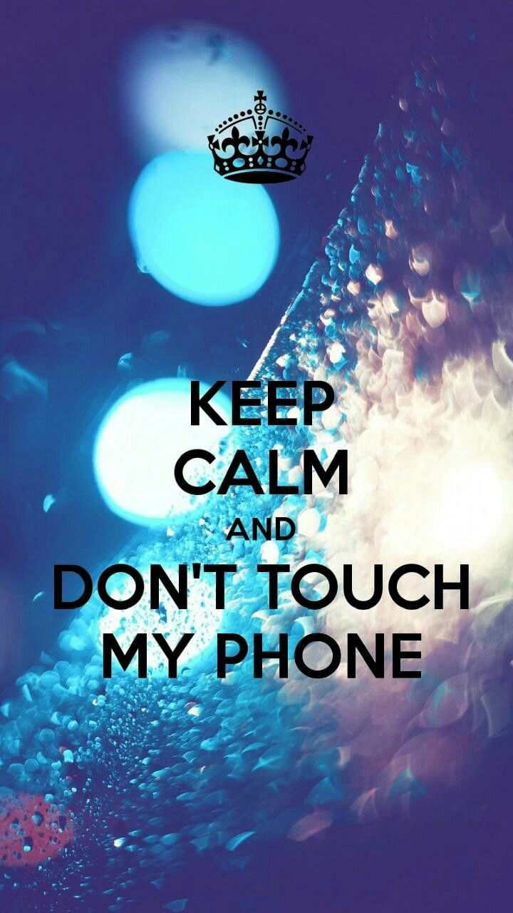 Pin By Umre Zaraz On Beautiful All Keep Calm Wallpaper Calm Dont Touch My Phone Wallpapers