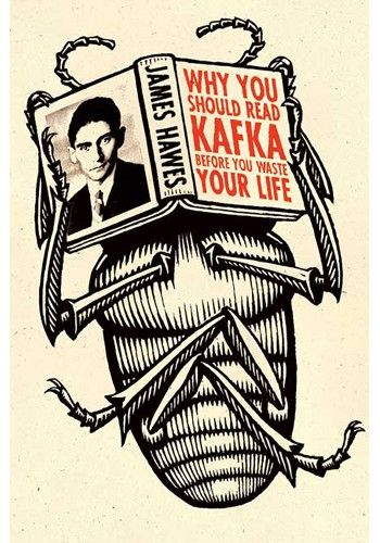 Title: Why You Should Read Kafka Before You Waste Your Life  Author: James Hawes  Artist: Steve Snider