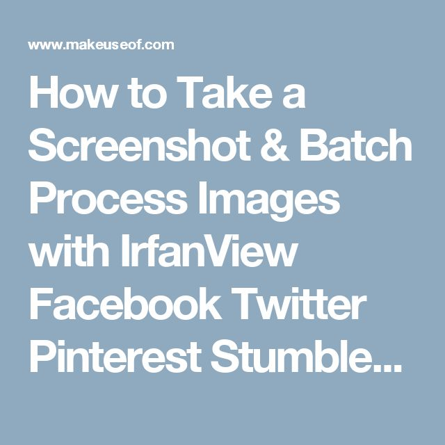 How to Take a Screenshot & Batch Process Images with IrfanView Facebook  Twitter  Pinterest  Stumbleupon  Email There has been a great deal of discussion at MakeUseOf, among authors, about the preferred method for how to take a screenshot. Preferences and opinions are as varied as the number of applications out there to accomplish this task. The discussion took me back to one of my earlier days with MakeUseOf, when I approached our editor, Mark, with a plea for help. How do you take a…