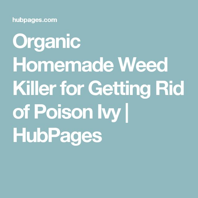 Organic Homemade Weed Killer for Getting Rid of Poison Ivy | HubPages