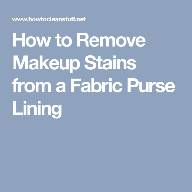 How to Remove Makeup Stains from a Fabric Purse Lining