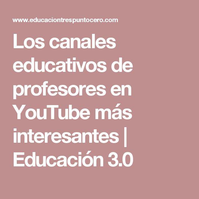 Los canales educativos de profesores en YouTube más interesantes | Educación 3.0