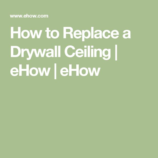 How to Replace a Drywall Ceiling | eHow | eHow
