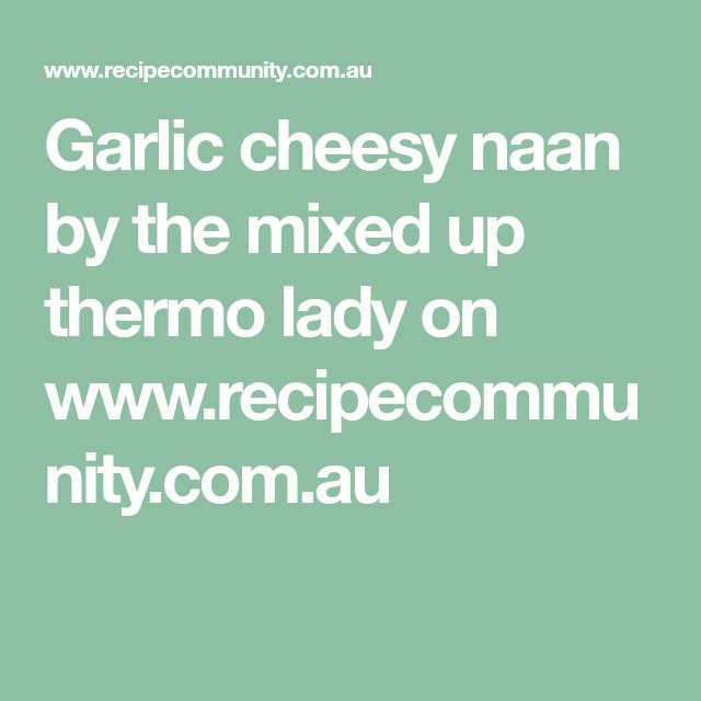 Garlic cheesy naan by the mixed up thermo lady on www.recipecommunity.com.au