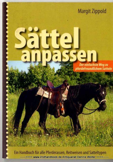 Sättel anpassen : [der einfachste Weg zu pferdefreundlichem Satteln ; ein Handbuch für alle Pferderassen, Reitweisen und Sattelt