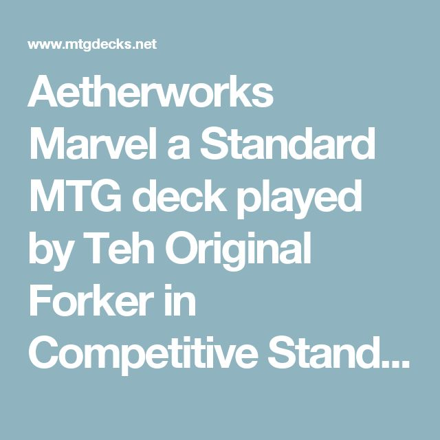 Aetherworks Marvel a Standard MTG deck played by Teh Original Forker in Competitive Standard Constructed League - MTGDECKS.NET    MTGDECKS.NET, be the best deck builder and beat the metagame!
