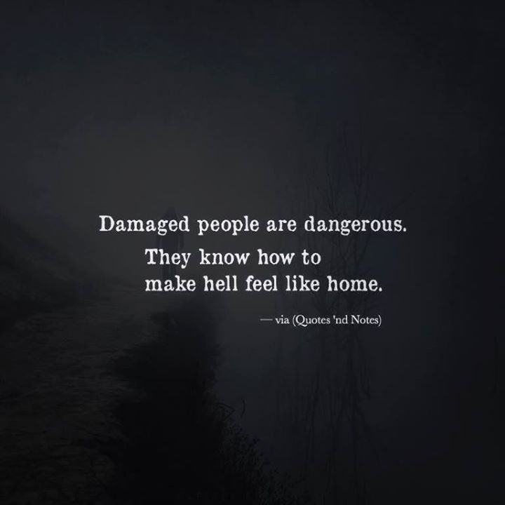 Damaged people are dangerous. They know how to make hell feel like home. via (http://ift.tt/2aR6b4L)
