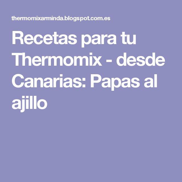 Recetas para tu Thermomix - desde Canarias: Papas al ajillo