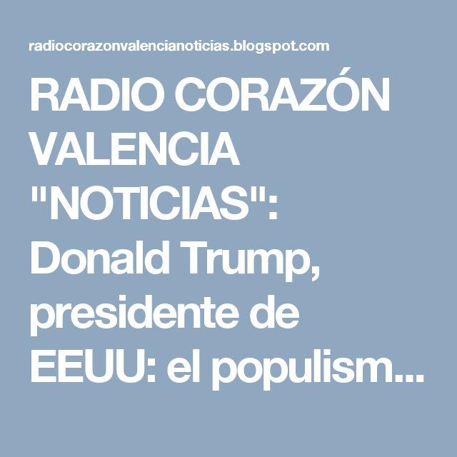 """RADIO CORAZÓN VALENCIA  """"NOTICIAS"""": Donald Trump, presidente de EEUU: el populismo con..."""