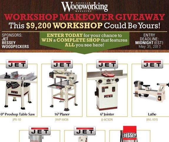 Grand Prize is a $9,200.00 Workshop Makeover. Scroll to the bottom of the sweepstakes page to enter.    Featuring a JET Table Saw, Planer, Band Saw, Dust Collector, Lathe, and Jointer; Bessey Tools K Body REVO Framing Kit, K Body REVO Extender Kit,...