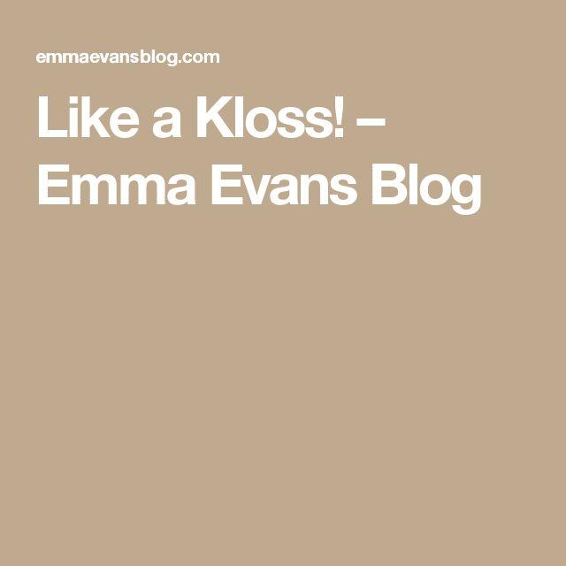 Like a Kloss! – Emma Evans Blog