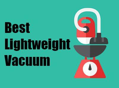 Top 10 Best Lightweight Vacuum Cleaners 2017