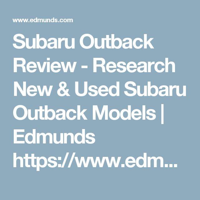 Subaru Outback Review - Research New & Used Subaru Outback Models | Edmunds    https://www.edmunds.com/subaru/outback/
