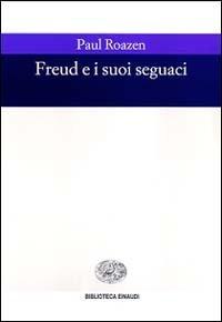 Paul Roazen, Freud e i suoi seguaci, Einaudi (introduzione)
