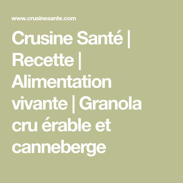 Crusine Santé | Recette | Alimentation vivante | Granola cru érable et canneberge