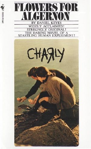 """Flowers For Algernon"" by Daniel Keyes. A touching book and movie called ""Charly"" starring Cliff Robertson."