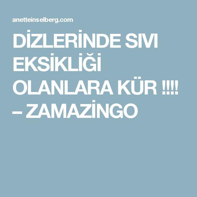 DİZLERİNDE SIVI EKSİKLİĞİ OLANLARA KÜR !!!! – ZAMAZİNGO