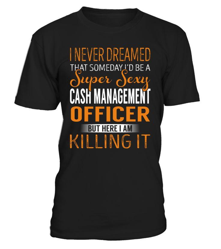 I Never Dreamed That Someday I'd Be a Super Sexy Cash Management Officer #CashManagementOfficer
