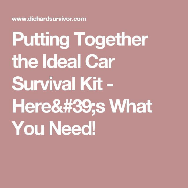 Putting Together the Ideal Car Survival Kit - Here's What You Need!