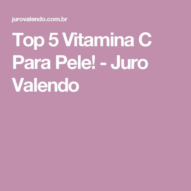 Top 5 Vitamina C Para Pele! - Juro Valendo