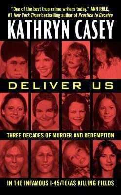 Back to Books: Deliver Us: Three Decades of Murder and Redemption in the Infamous I-45/Texas Killing Fields by Kathryn Casey