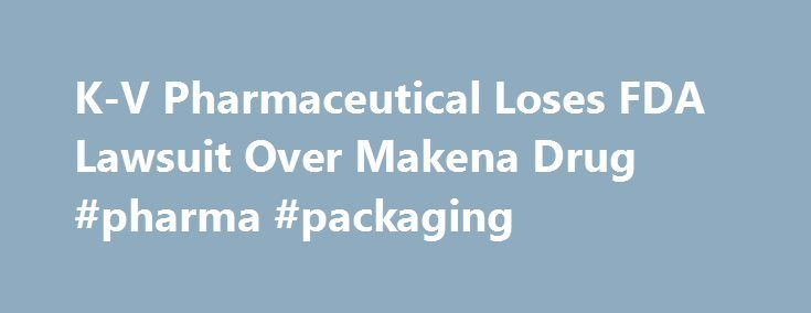 "K-V Pharmaceutical Loses FDA Lawsuit Over Makena Drug #pharma #packaging http://pharmacy.remmont.com/k-v-pharmaceutical-loses-fda-lawsuit-over-makena-drug-pharma-packaging/  #kv pharma # K-V Pharmaceutical Loses FDA Lawsuit Over Makena Drug K-V Pharmaceutical Co.'s lawsuit alleging that the U.S. Food and Drug Administration's actions led to ""unlawful competition"" involving its Makena drug was dismissed by a federal judge. U.S. District Judge Amy Berman Jackson in Washington today threw out…"