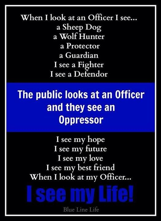 "A lot of the public still respect, and love the police and see them as a protector force, for us, not against us. It's the loud ones that see them as oppressors...and a lot of them probably should, cause that is what the public wants, that the police protect us from ""them"". Law Enforcement Today www.lawenforcementtoday.com"