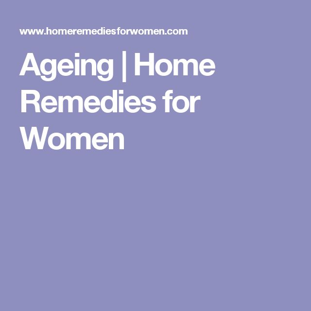 Ageing | Home Remedies for Women