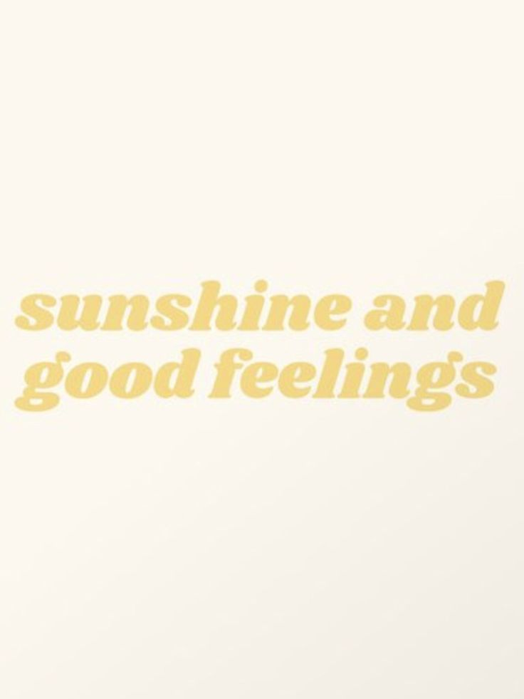 Sunshine And Good Feelings words of the wise