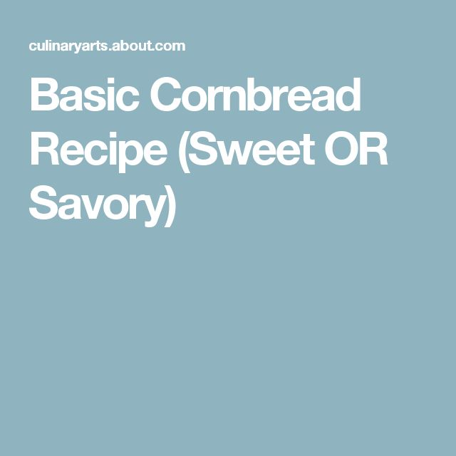 Basic Cornbread Recipe (Sweet OR Savory)