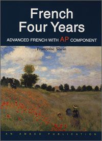 French Four Years--a comprehensive review of French grammar and thorough preparation for the Advanced Placement examination.