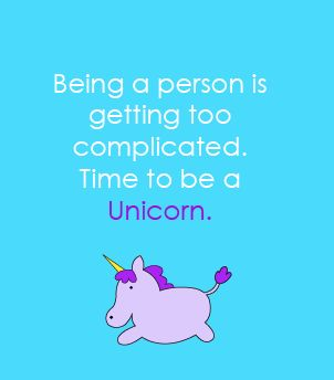 ....be a unicorn