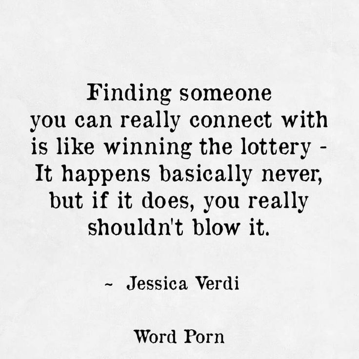 Finding you was more then winning the lottery. I never connected with someone as I did with you.