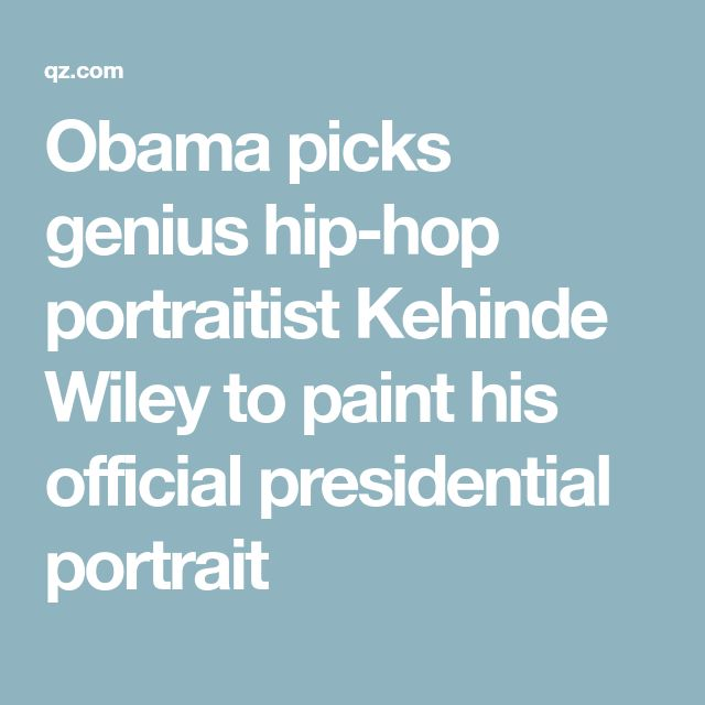 Obama picks genius hip-hop portraitist Kehinde Wiley to paint his official presidential portrait