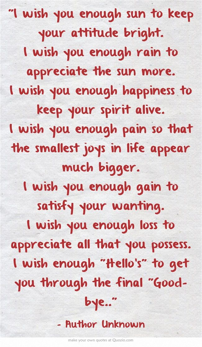 """I wish you enough sun to keep your attitude bright. I wish you..."