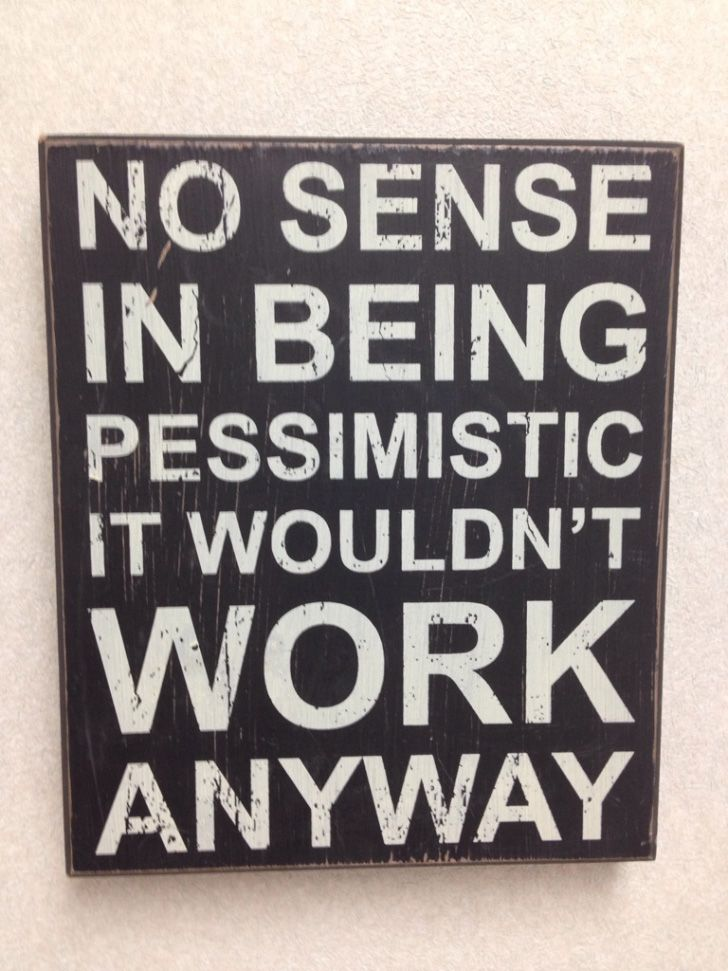 No sense in being pessimistic...